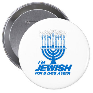 I'M JEWISH FOR 8 DAYS A YEAR -.png Pinback Button
