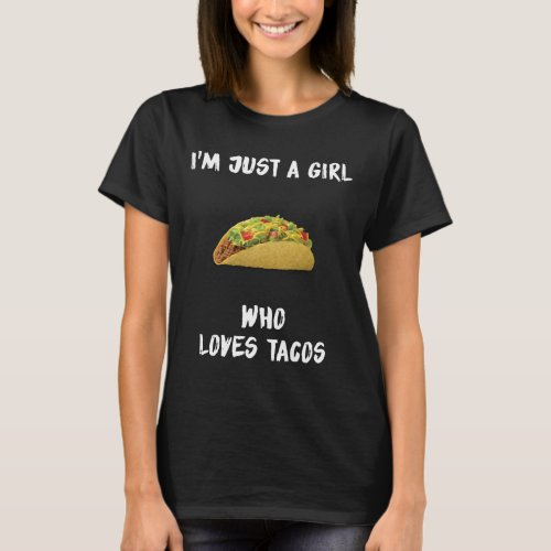Im Just A Girl Who Loves Tacos Happy Taco Day T_Shirt