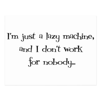 I'm Just a Lazy Machine and I don't work for Nobod Postcard