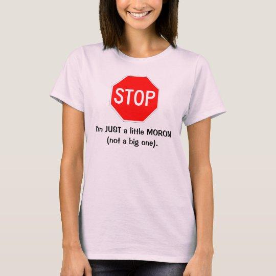 Im just a little moron T-Shirt