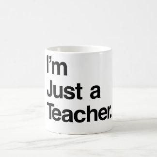 I'm Just a Teacher Mug