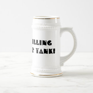 I'm just filling up my LOVE tank! 18 Oz Beer Stein