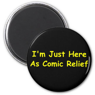 I'm Just Here As Comic Relief 2 Inch Round Magnet