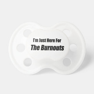 I'm Just Here For The Burnouts By Gear4gearheads Pacifier