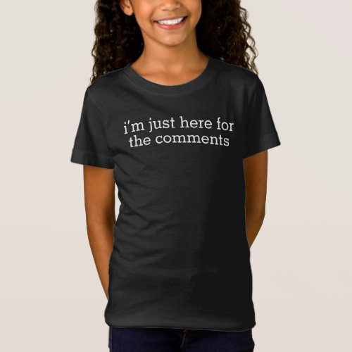 Im Just Here For The Comments T_Shirt