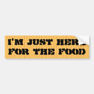 I'm just here for the food bumper sticker