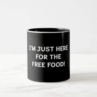 I'm Just Here For the Free Food Two-Tone Coffee Mug
