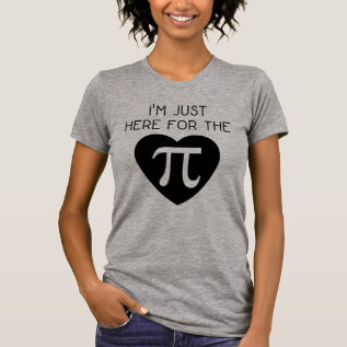 I'm Just Here For The Pi T-shirt at Zazzle