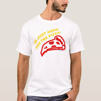 Im Just Here For The Pizza T-Shirt