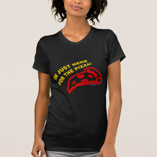 Im Just Here For The Pizza Tee Shirts