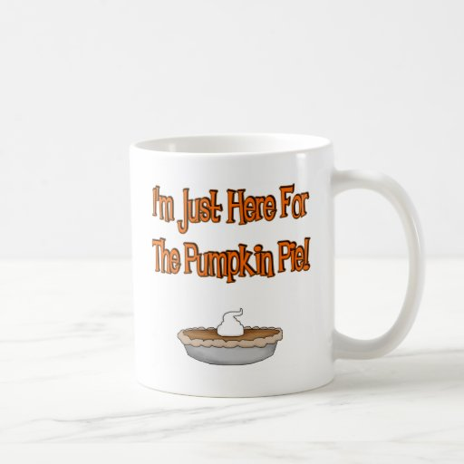 I'm Just Here For The Pumpkin Pie! Coffee Mugs