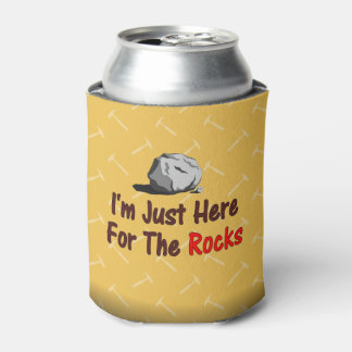I'm Just Here For The Rocks Can Cooler