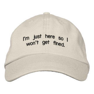 I'm just here so I won't get fined. Embroidered Baseball Hat