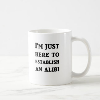 I'm Just Here To Establish An Alibi Coffee Mug