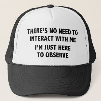 I'm Just Here To Observe Trucker Hat