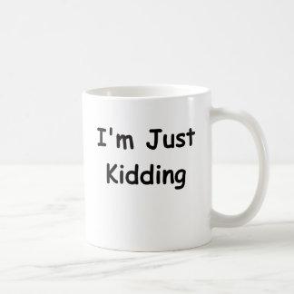 I'm Just Kidding Coffee Mug