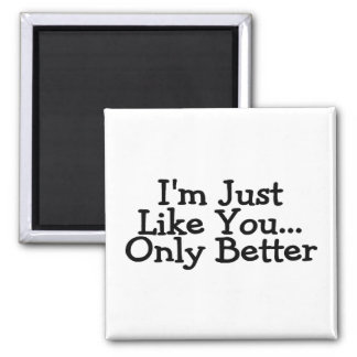 Im just Like You Only Better 2 Inch Square Magnet