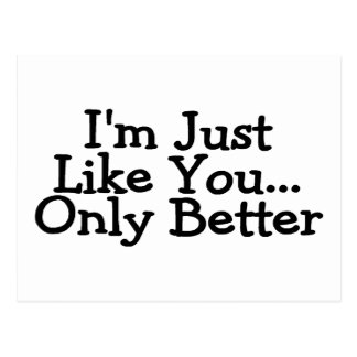 Im just Like You Only Better Postcard