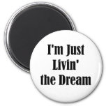 I'm Just Livin' the Dream 2 Inch Round Magnet