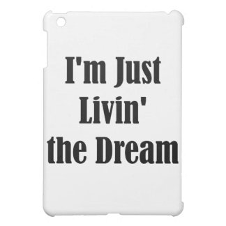 I'm Just Livin' the Dream Cover For The iPad Mini