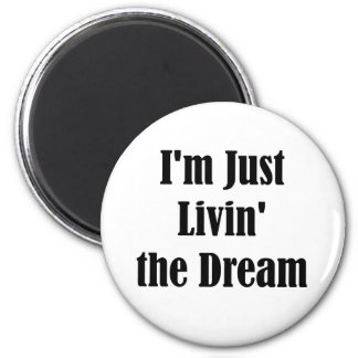 I'm Just Livin' the Dream Magnets