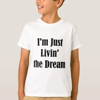 I'm Just Livin' the Dream T-Shirt