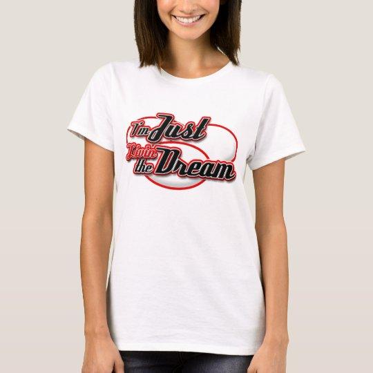I'm Just Livin the Dream T-Shirts! T-Shirt