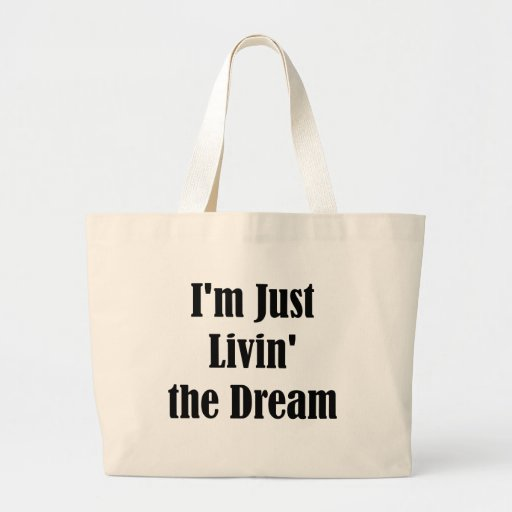 I'm Just Livin' the Dream Tote Bags