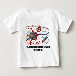 I'm Just Neurologically Wired For Success Baby T-Shirt