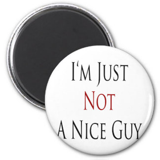 im just not a nice guy 2 inch round magnet