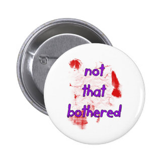 I'm just Not That Bothered Pinback Button