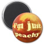I'm just peachy fridge magnet