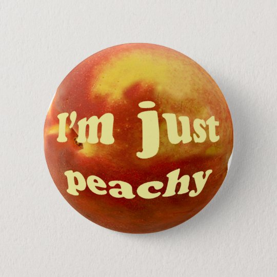 I'm just peachy pinback button