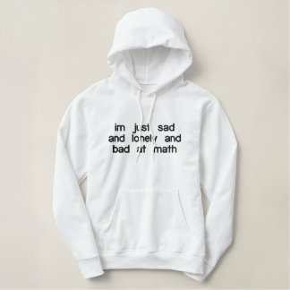 im just sad and lonely and bad at math Hoodie