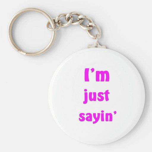 I'm Just Sayin' Basic Round Button Keychain