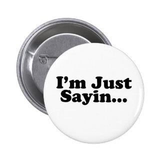 I'm Just Sayin... Pins