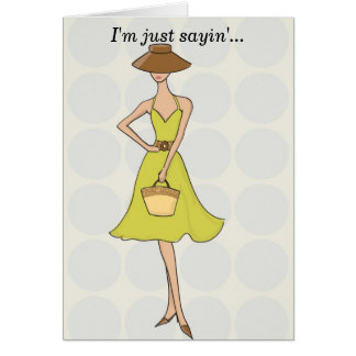 I'm just sayin'...Celebrate your life! Card