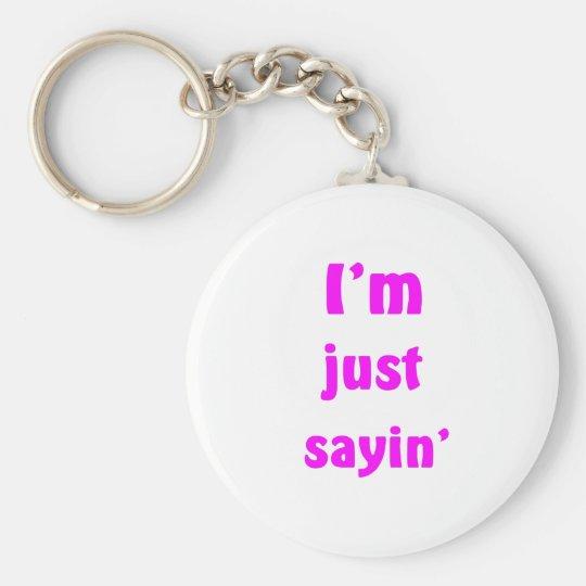 I'm Just Sayin' Keychain