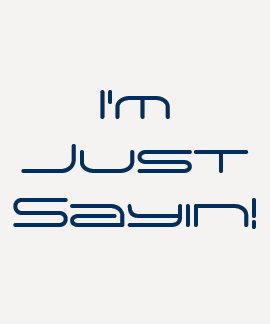 I'm Just Sayin! Ladies Basic T-Shirt