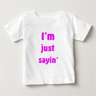 I'm Just Sayin' T-shirts