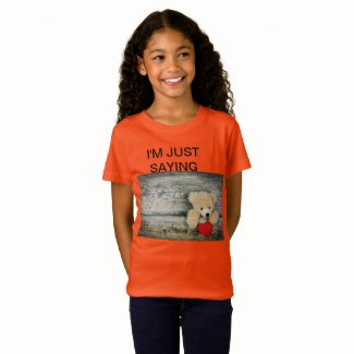 I'M JUST SAYING GIRLS T-SHIRT