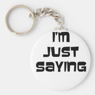 I'm Just Saying Keychain