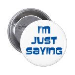 I'm Just Saying Pins