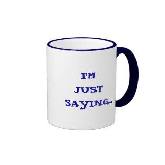 I'M JUST SAYING... RINGER COFFEE MUG