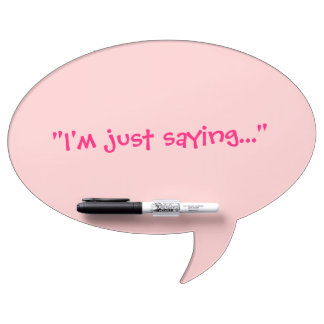 I'm Just Saying...Speech Bubble Dry-Erase Board