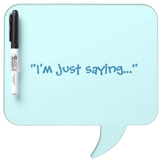 I'm just saying... Speech Bubble Whiteboard Dry-Erase Whiteboards