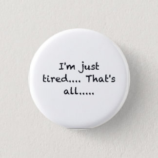 i'M JUST TIRED THATS ALL DEPRESSED WORN OUT SAD AT Pinback Button