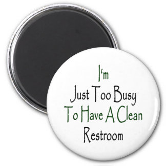 I'm Just Too Busy To Have A Clean Restroom 2 Inch Round Magnet