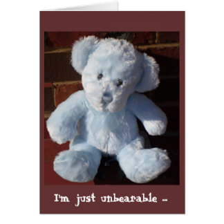 I'm just unbearable ... greeting card
