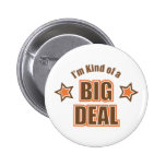 I'm Kind of a Big Deal 2 Inch Round Button